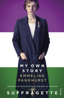 My Own Story : Inspiration for the Major Motion Picture Suffragette, Paperback Book