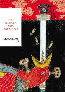 The Wind-Up Bird Chronicle : Vintage Classics Japanese Series, Paperback / softback Book