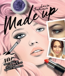 Made Up : 40+ Easy Make-Up Tutorials & DIY Beauty Products, Hardback Book