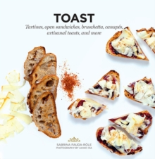 Toast : Tartines, open sandwiches, bruschetta, canapes, artisanal toasts, and more, Paperback Book