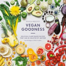 Vegan Goodness : Delicious Plant Based Recipes That Can be Enjoyed by Anyone, Hardback Book