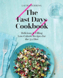 The Fast Days Cookbook : Delicious & Filling Low-Calorie Recipes for the 5:2 Diet, Hardback Book