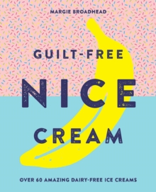 Guilt-Free Nice Cream : Over 70 Amazing Dairy-Free Ice Creams, Hardback Book