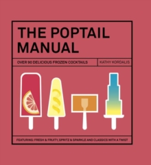 The Poptail Manual : Over 90 delicous frozen cocktails, Hardback Book