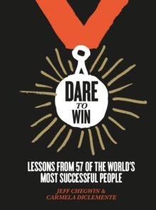 Dare to Win : Lessons from 57 of the World's Most Successful People, Hardback Book