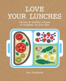 Love Your Lunches : Vibrant & healthy recipes to brighten up your day, Hardback Book