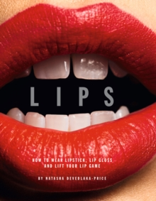 Lips : How to wear lipstick, lipgloss and lift your lip game, Hardback Book