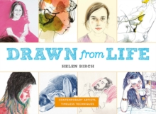 Drawn from Life : Contemporary Artists, Timeless Techniques, Paperback Book