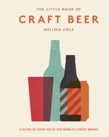 The Little Book of Craft Beer : A guide to over 100 of the world's finest brews, Hardback Book