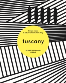 Tuscany : Simple meals and fabulous feasts from Italy, Hardback Book