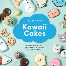 Kawaii Cakes : Adorable and Cute Japanese-Inspired Cakes and Treats, Hardback Book