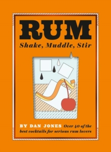 Rum: Shake, Muddle, Stir : Over 40 of the Best Cocktails for Serious Rum Lovers, Hardback Book