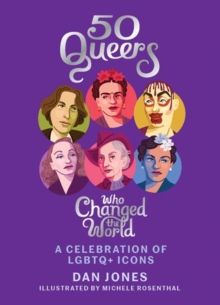 50 Queers Who Changed the World : A celebration of LGBTQ+ icons, Hardback Book