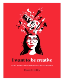 I Want to be Creative : Thinking, living and working more creatively, Hardback Book