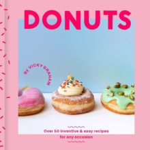 Donuts : Over 50 inventive and easy recipes for any occasion, Hardback Book