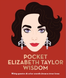 Pocket Elizabeth Taylor Wisdom : Witty quotes and wise words from a true icon, Hardback Book