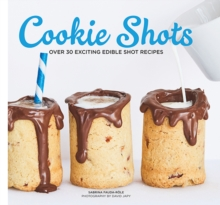 Cookie Shots : Over 30 exciting edible shot recipes, Hardback Book