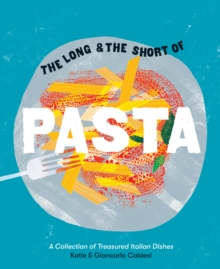 The Long and the Short of Pasta : A collection of treasured Italian dishes, Hardback Book
