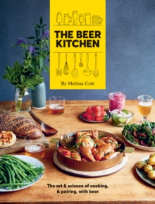 The Beer Kitchen : The art and science of cooking and pairing with beer, Hardback Book