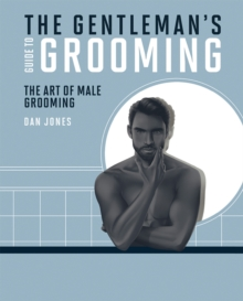 The Gentleman's Guide to Grooming : The art of male grooming, Hardback Book
