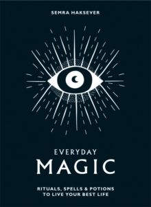 Everyday Magic : Rituals, spells and potions to live your best life, Hardback Book