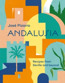Andalusia : Recipes from Seville and beyond, Hardback Book
