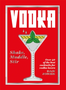Vodka: Shake, Muddle, Stir : Over 40 of the best cocktails for vodka lovers, Hardback Book