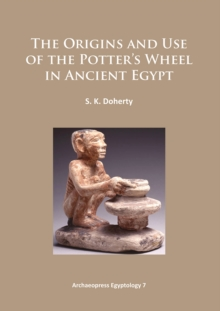 The Origins and Use of the Potter's Wheel in Ancient Egypt, Paperback Book