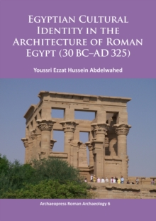 Egyptian Cultural Identity in the Architecture of Roman Egypt (30 BC-AD 325), Paperback / softback Book