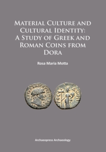 Material Culture and Cultural Identity: A Study of Greek and Roman Coins from Dora, Paperback Book