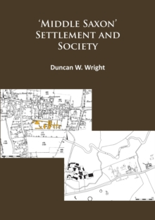 Middle Saxon' Settlement and Society: The Changing Rural Communities of Central and Eastern England, Paperback Book