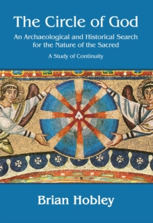 The Circle of God : An archaeological and historical search for the nature of the sacred: A study of continuity, Paperback Book