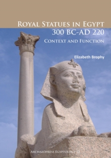 Royal Statues in Egypt 300 BC-AD 220 : Context and Function, Paperback Book