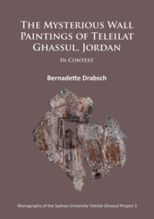 The Mysterious Wall Paintings of Teleilat Ghassul, Jordan: In Context, Paperback Book