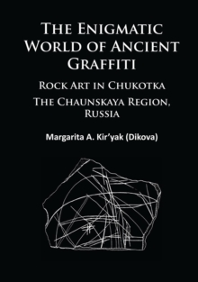 The Enigmatic World of Ancient Graffiti : Rock Art in Chukotka. The Chaunskaya Region, Russia, Paperback Book