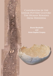 Cannibalism in the Linear Pottery Culture: The Human Remains from Herxheim, Paperback Book