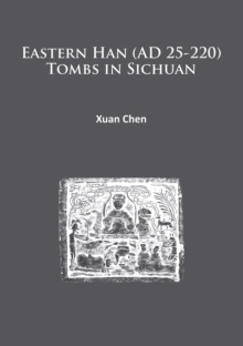 Eastern Han (AD 25-220) Tombs in Sichuan, Paperback / softback Book