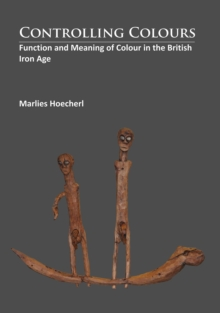 Controlling Colours : Function and Meaning of Colour in the British Iron Age, Paperback Book