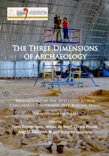 The Three Dimensions of Archaeology : Proceedings of the  XVII UISPP World Congress (1-7 September, Burgos, Spain). Volume 7/Sessions A4b and A12, Paperback Book