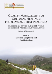 Quality Management of Cultural Heritage: problems and best practices : Proceedings of the XVII UISPP World Congress (1-7 September, Burgos, Spain). Volume 8 / Session A13, Paperback / softback Book