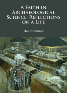 A Faith in Archaeological Science: Reflections on a Life, Paperback Book