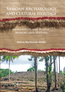 Samoan Archaeology and Cultural Heritage : Monuments and People, Memory and History, Paperback Book