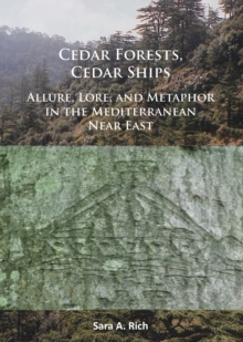 Cedar Forests, Cedar Ships : Allure, Lore, and Metaphor in the Mediterranean Near East, Paperback / softback Book