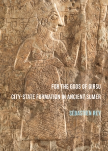 For the Gods of Girsu: City-State Formation in Ancient Sumer, Paperback Book