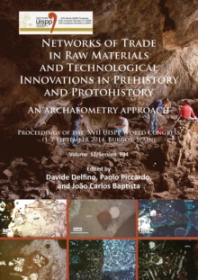 Networks of trade in raw materials and technological innovations in Prehistory and Protohistory: an archaeometry approach : Proceedings of the XVII UISPP World Congress (1-7 September 2014, Burgos, Sp, Paperback Book