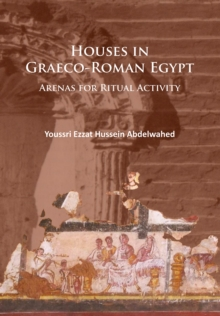 Houses in Graeco-Roman Egypt : Arenas for Ritual Activity, Paperback Book