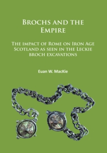 Brochs and the Empire : The impact of Rome on Iron Age Scotland as seen in the Leckie broch excavations, Paperback Book