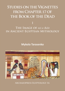 Studies on the Vignettes from Chapter 17 of the Book of the Dead : I: The Image of ms.w Bdst in Ancient Egyptian Mythology, Paperback Book