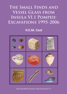 The Small Finds and Vessel Glass from Insula vi.1 Pompeii: Excavations 1995-2006, Paperback Book