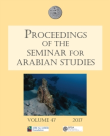 Proceedings of the Seminar for Arabian Studies Volume 47 2017 : Papers from the fiftieth meeting of the Seminar for Arabian Studies held at the British Museum, London, 29 to 31 July 2016, Paperback Book